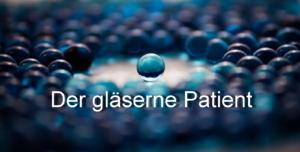 der gläserne Patient Sind elektronische Patientendaten sicher